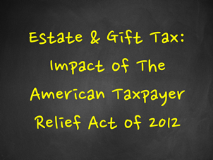 Estate and Gift Tax and the American Taxpayer Relief Act of 2012 2
